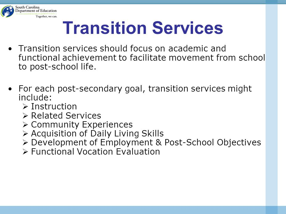 Transition Services Transition services should focus on academic and functional achievement to facilitate movement from school to post-school life.