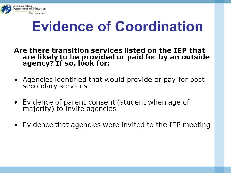 Evidence of Coordination Are there transition services listed on the IEP that are likely to be provided or paid for by an outside agency.