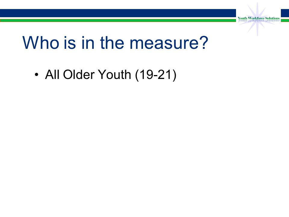 All Older Youth (19-21) Who is in the measure