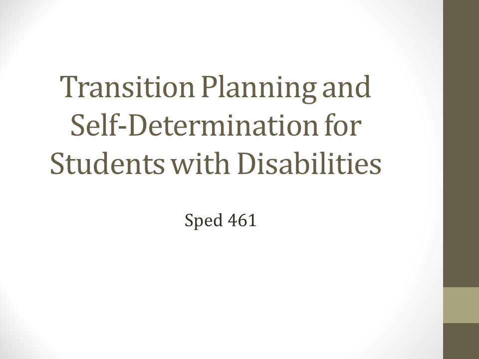Transition Planning and Self-Determination for Students with Disabilities Sped 461