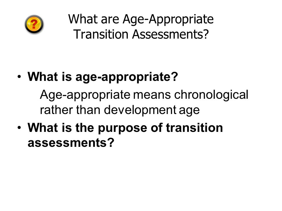 What are Age-Appropriate Transition Assessments. What is age-appropriate.
