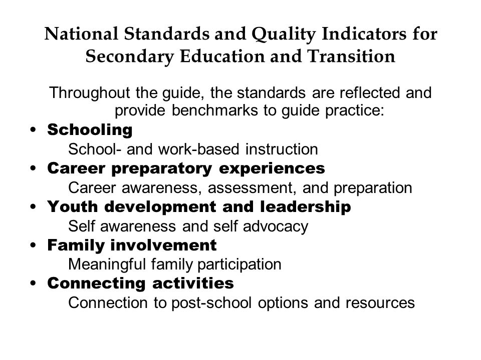 Transition to Adult Living: An Information and Resource Guide The guide contains the following:  Legal requirements and best practices  The IEP process  School- and work-based learning  Family involvement and collaboration  Preparing students for diplomas or certificates  A large appendix with resources such as agencies, Web sites, curricula, and sample assessments and goals