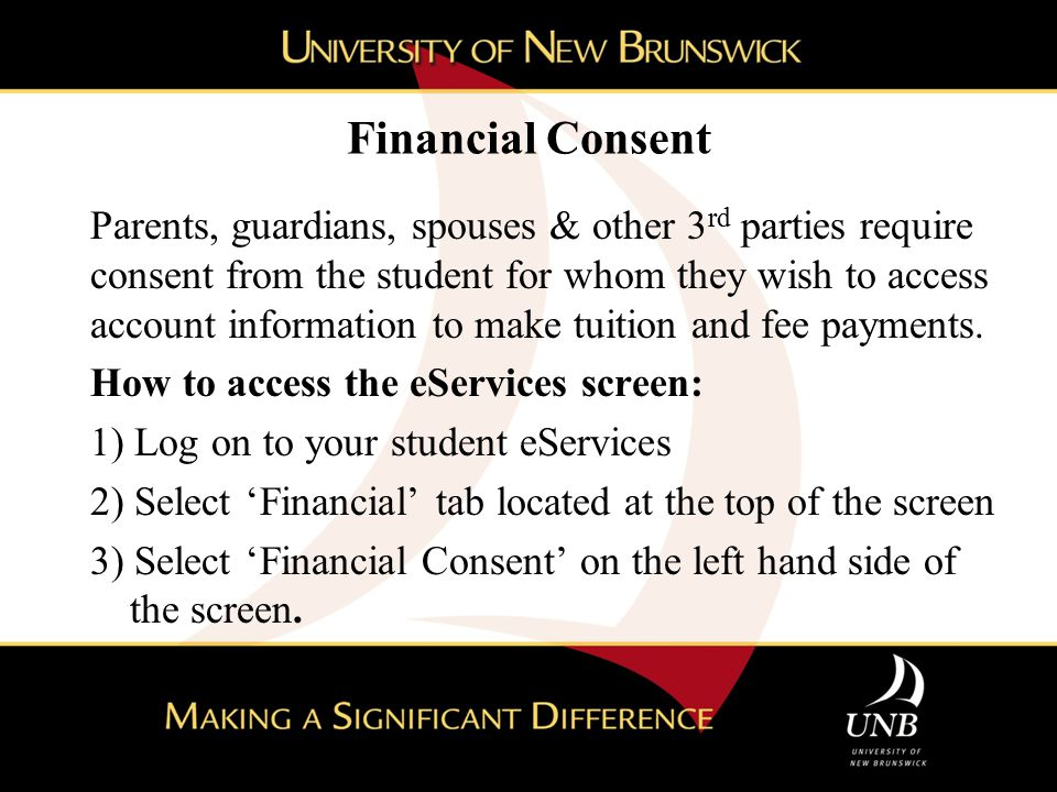 Financial Consent Parents, guardians, spouses & other 3 rd parties require consent from the student for whom they wish to access account information to make tuition and fee payments.