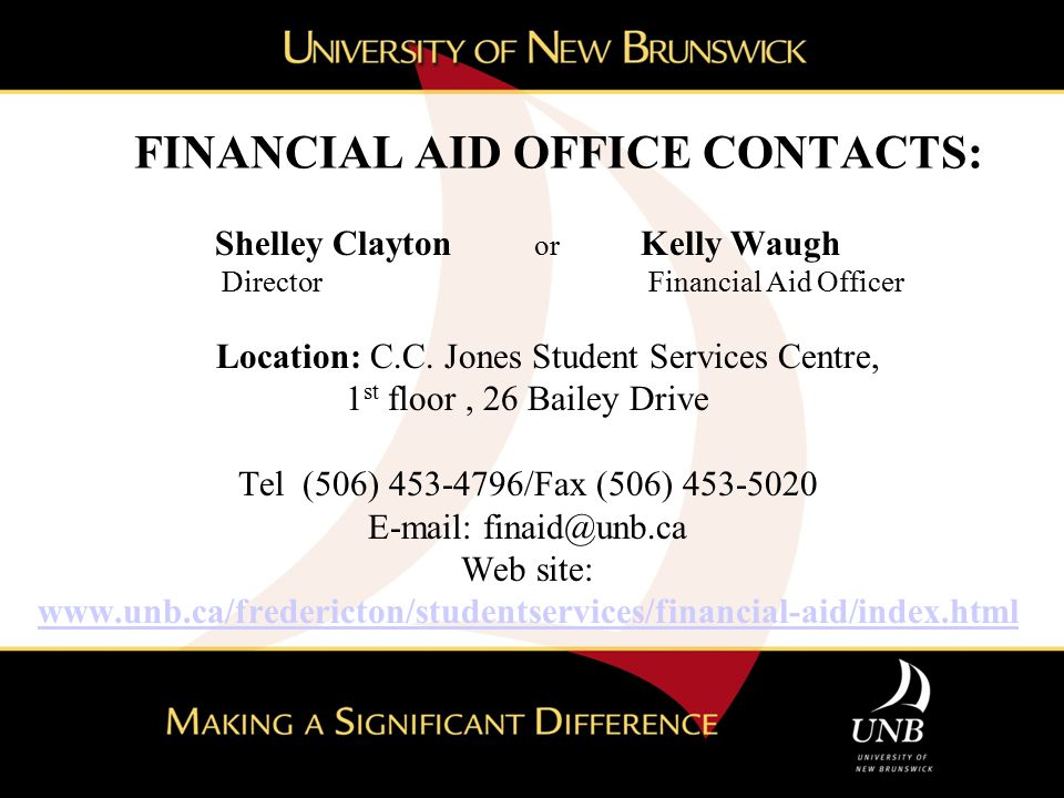 FINANCIAL AID OFFICE CONTACTS: Shelley Clayton or Kelly Waugh Director Financial Aid Officer Location: C.C. Jones Student Services Centre, 1 st floor,