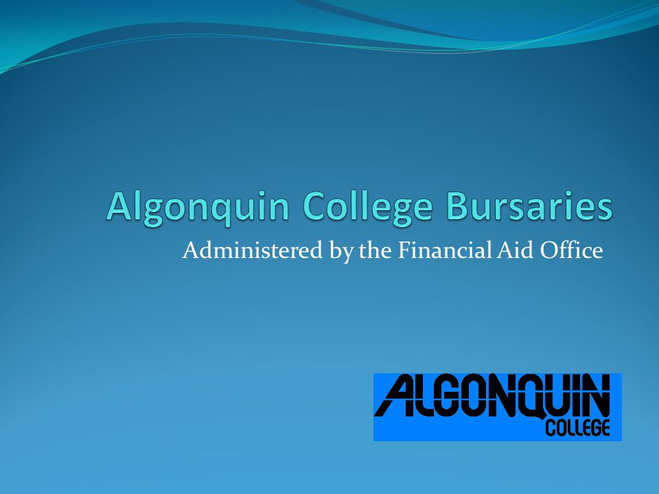 General Bursary Information Information about bursaries and/or scholarships is available on the Financial Aid website at: www.algonquincollege.com/financialaid Student bursary funds are provided by the Algonquin College Foundation Office In 2006/2007 the college's external bursary fund totaled $206, 650; in 2008/2009 the college's external bursary fund totaled $305, 146