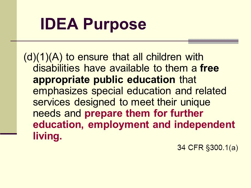 IDEA Purpose (d)(1)(A) to ensure that all children with disabilities have available to them a free appropriate public education that emphasizes specia