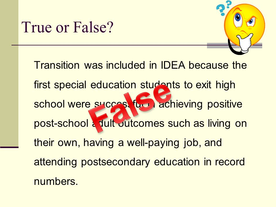 Transition was included in IDEA because the first special education students to exit high school were successful in achieving positive post-school adu