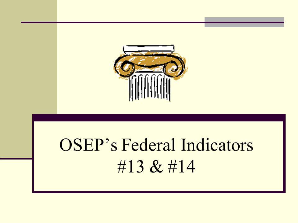 OSEP's Federal Indicators #13 & #14