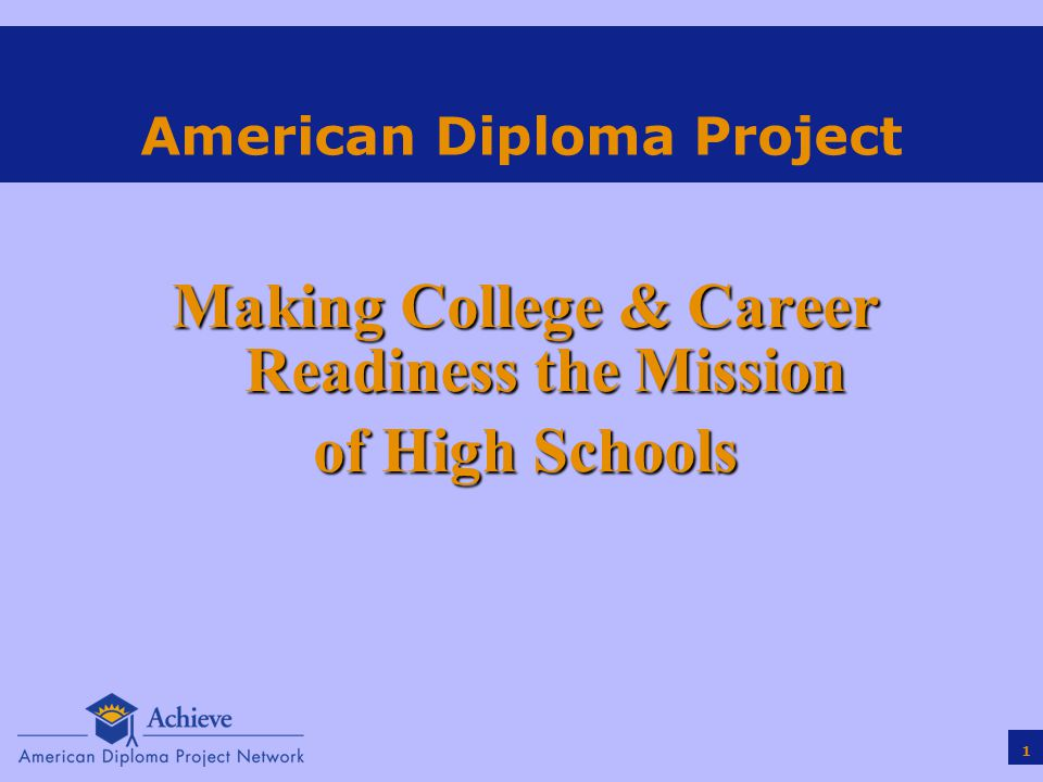 1 American Diploma Project Making College & Career Readiness the Mission of High Schools