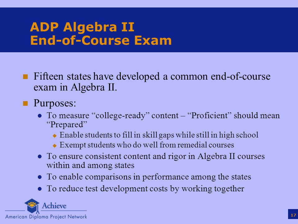 17 ADP Algebra II End-of-Course Exam n Fifteen states have developed a common end-of-course exam in Algebra II.