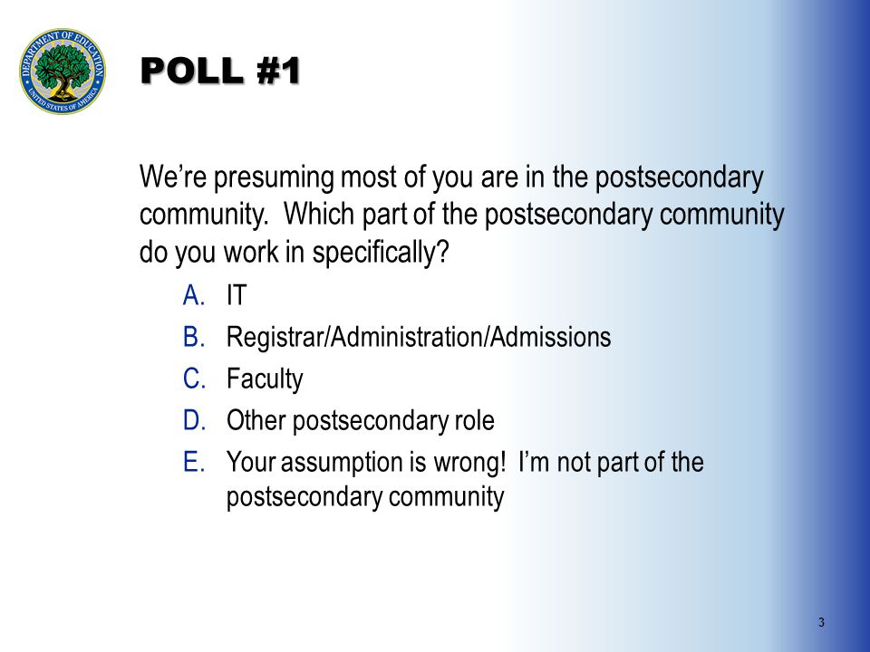 POLL #1 We're presuming most of you are in the postsecondary community.