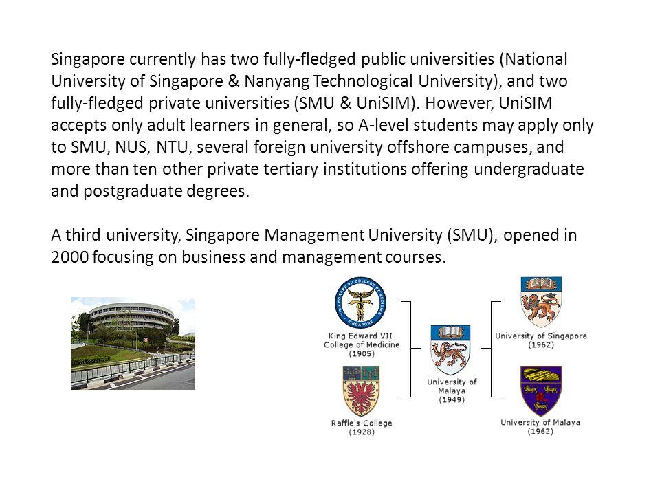Singapore currently has two fully-fledged public universities (National University of Singapore & Nanyang Technological University), and two fully-fle