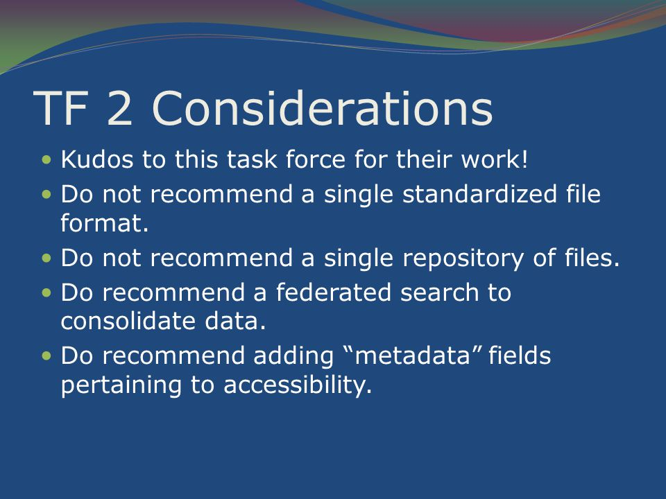 TF 2 Considerations Kudos to this task force for their work.