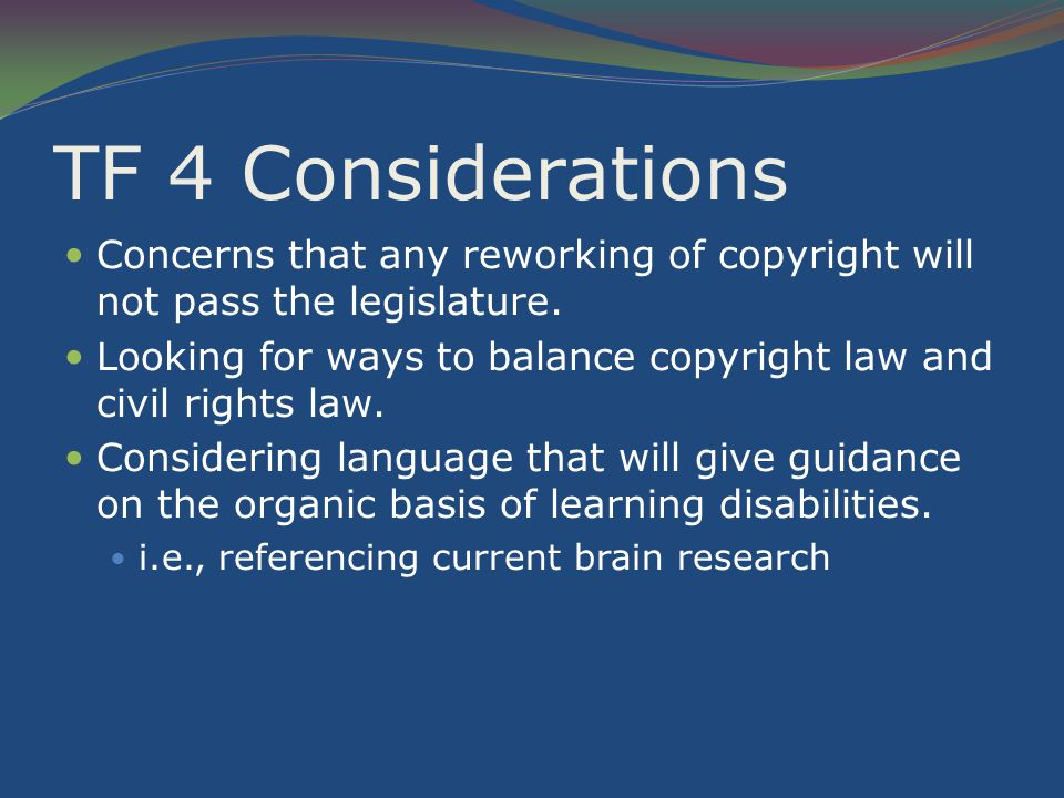 TF 4 Considerations Concerns that any reworking of copyright will not pass the legislature.