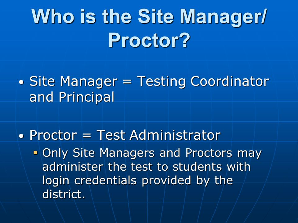 Who is the Site Manager/ Proctor.