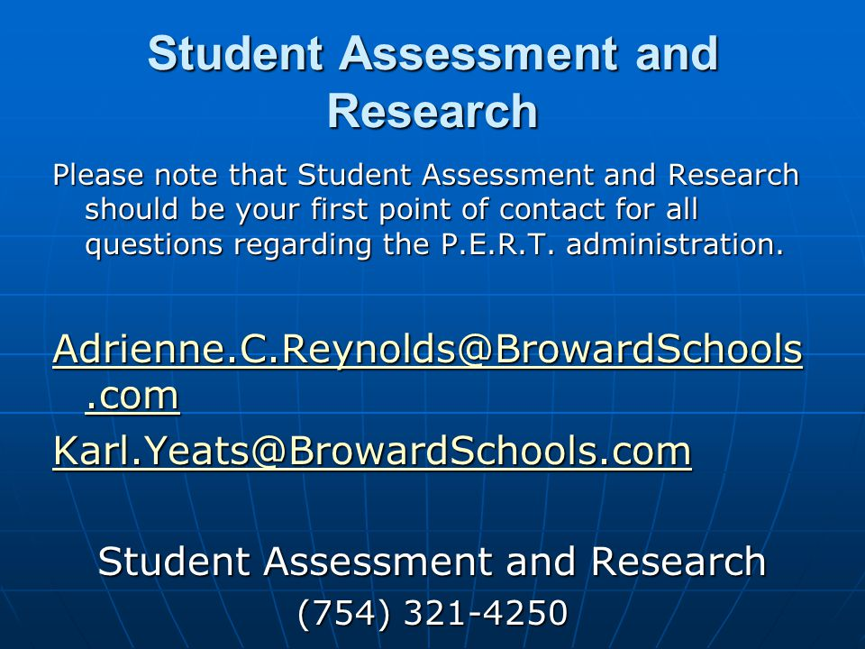 Please note that Student Assessment and Research should be your first point of contact for all questions regarding the P.E.R.T.