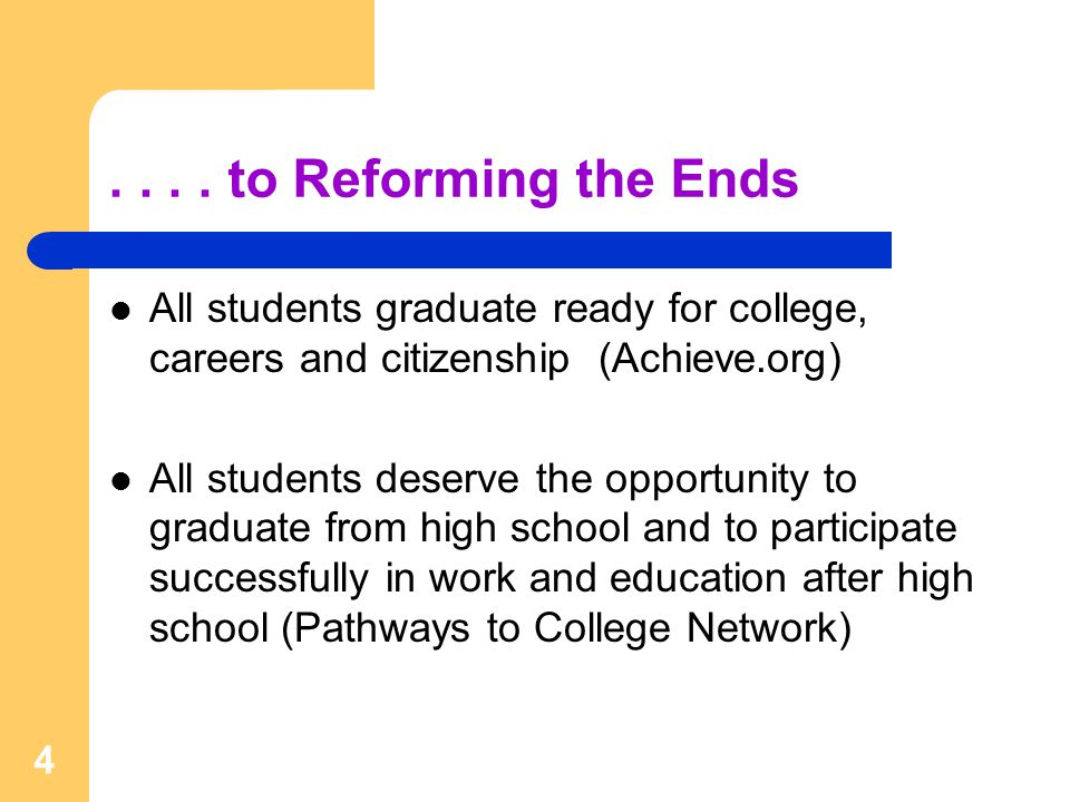 .... to Reforming the Ends All students graduate ready for college, careers and citizenship (Achieve.org) All students deserve the opportunity to grad