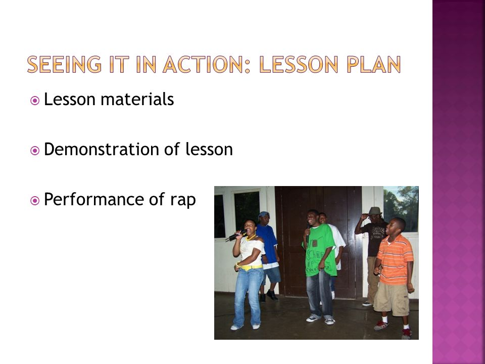  Lesson materials  Demonstration of lesson  Performance of rap