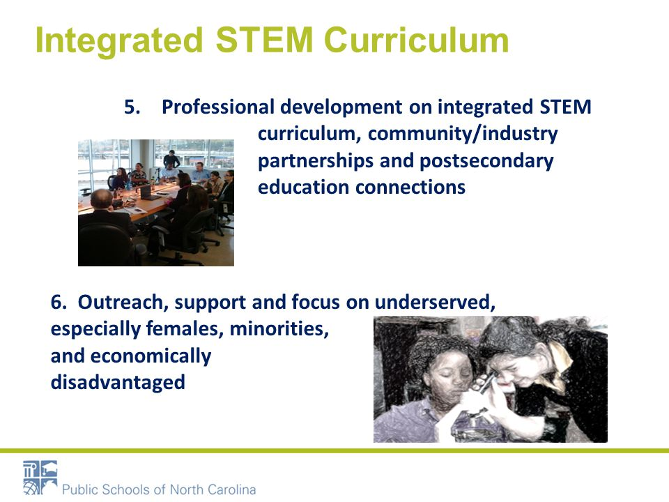 Engineering Key Elements Applied to the STEM Principles Integrated STEM Curriculum On-going Community and Industry Engagement Connections with Postsecondary Engineering Habits of Mind Engineering Design Process Systems Thinking Problem Solving www.ncpublicschools.org/stem/resources