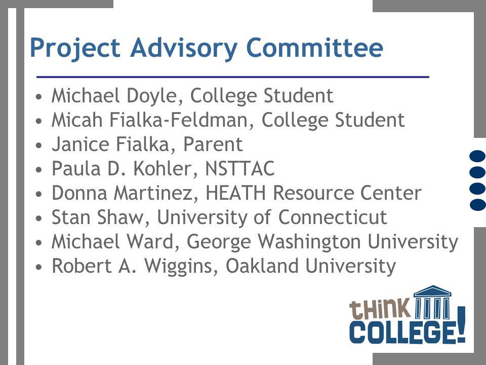 Project Advisory Committee Michael Doyle, College Student Micah Fialka-Feldman, College Student Janice Fialka, Parent Paula D.