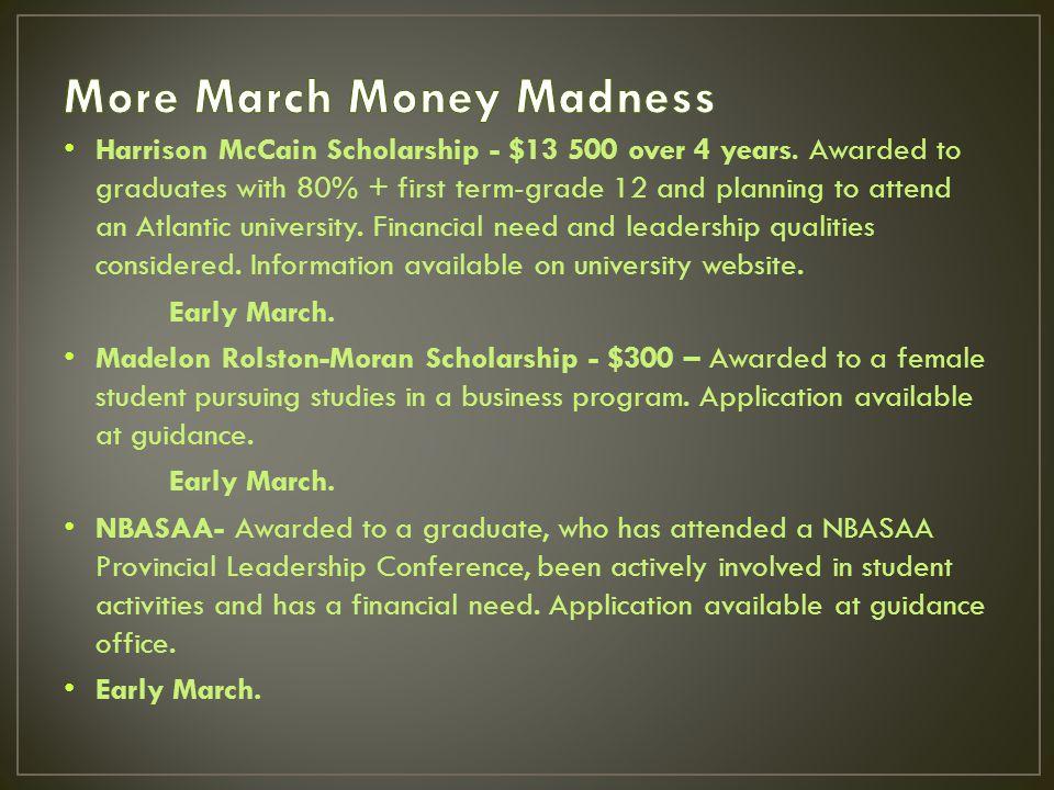 Harrison McCain Scholarship - $13 500 over 4 years.