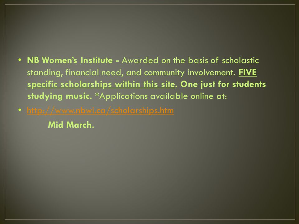 NB Women's Institute - Awarded on the basis of scholastic standing, financial need, and community involvement.
