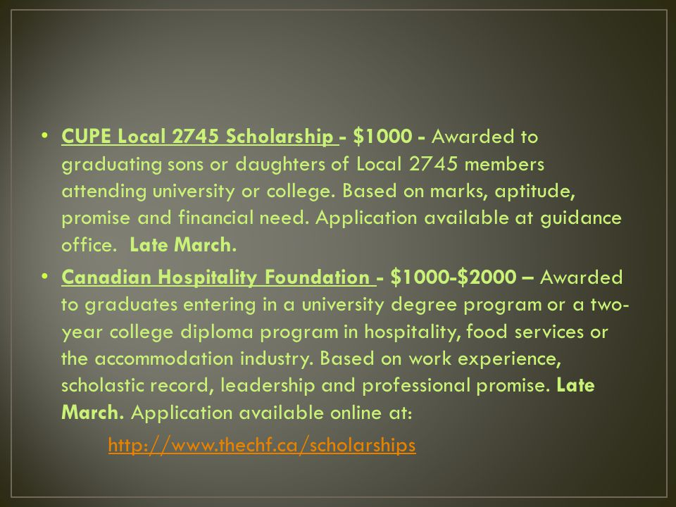 CUPE Local 2745 Scholarship - $1000 - Awarded to graduating sons or daughters of Local 2745 members attending university or college.