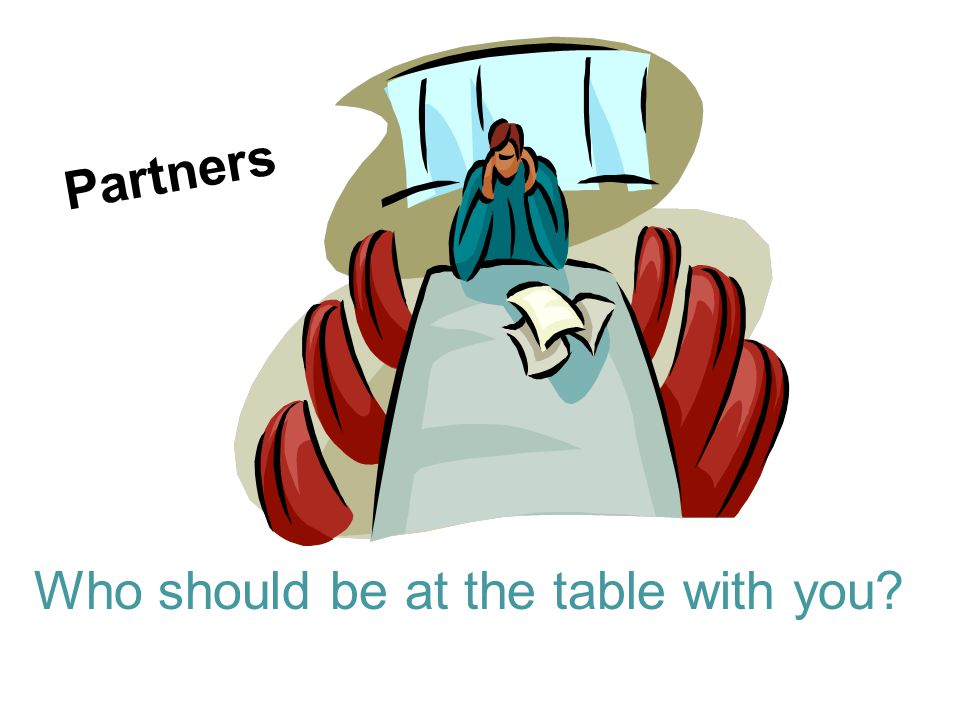 Partners Who should be at the table with you?