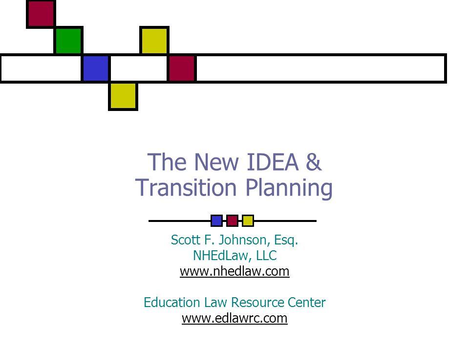The New IDEA & Transition Planning Scott F. Johnson, Esq.