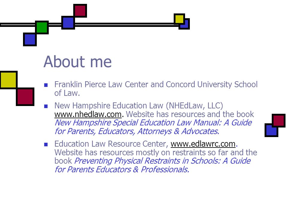 About me Franklin Pierce Law Center and Concord University School of Law.