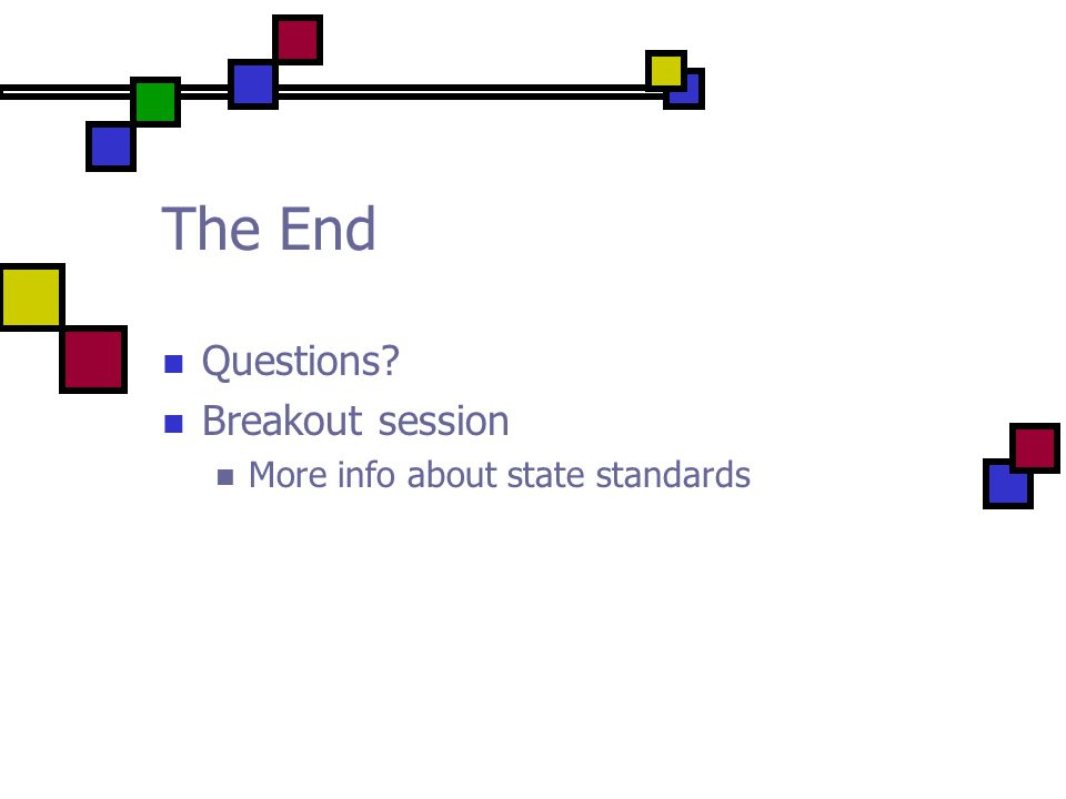 The End Questions Breakout session More info about state standards