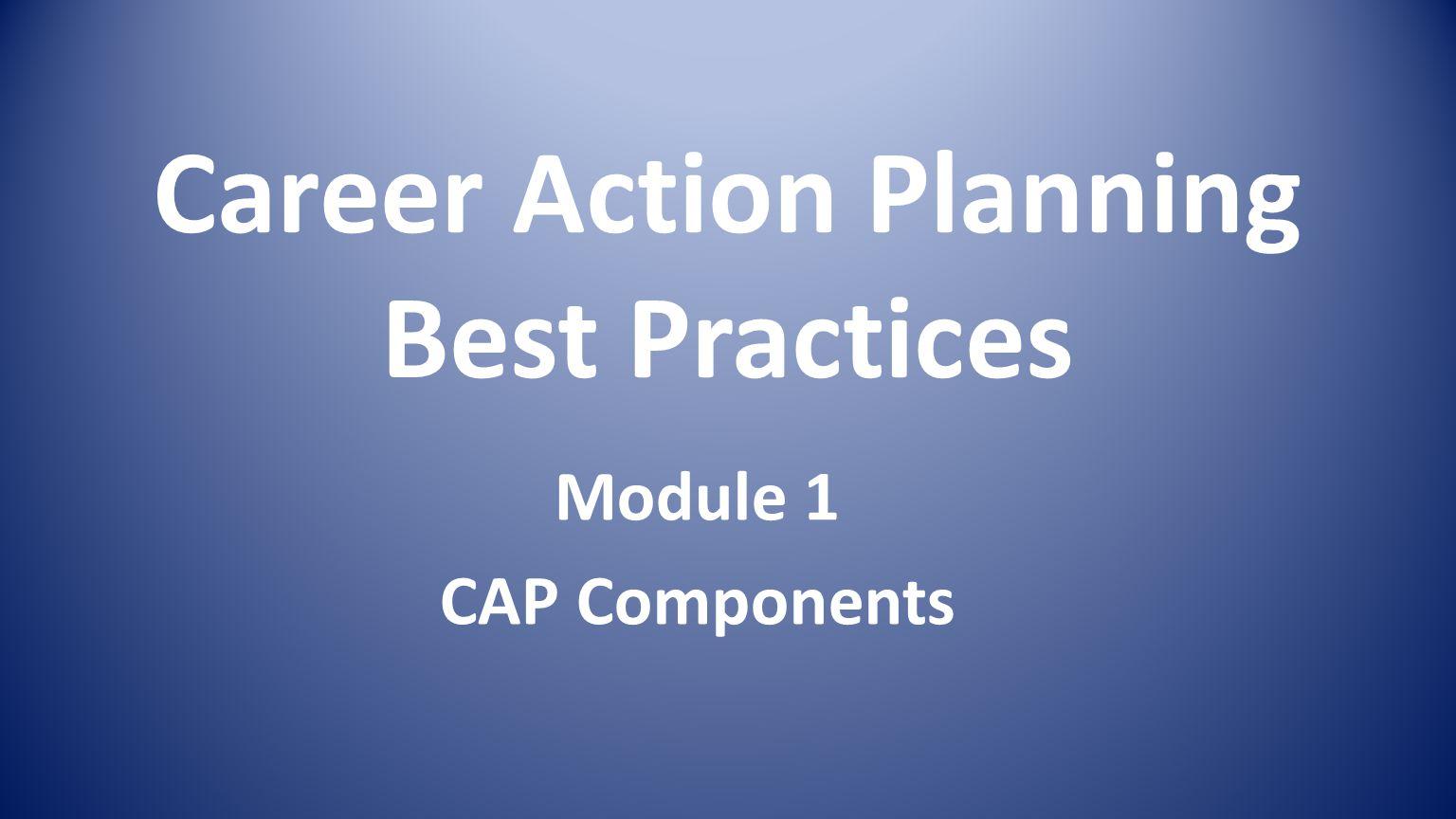 Career Action Planning Best Practices Module 1 CAP Components