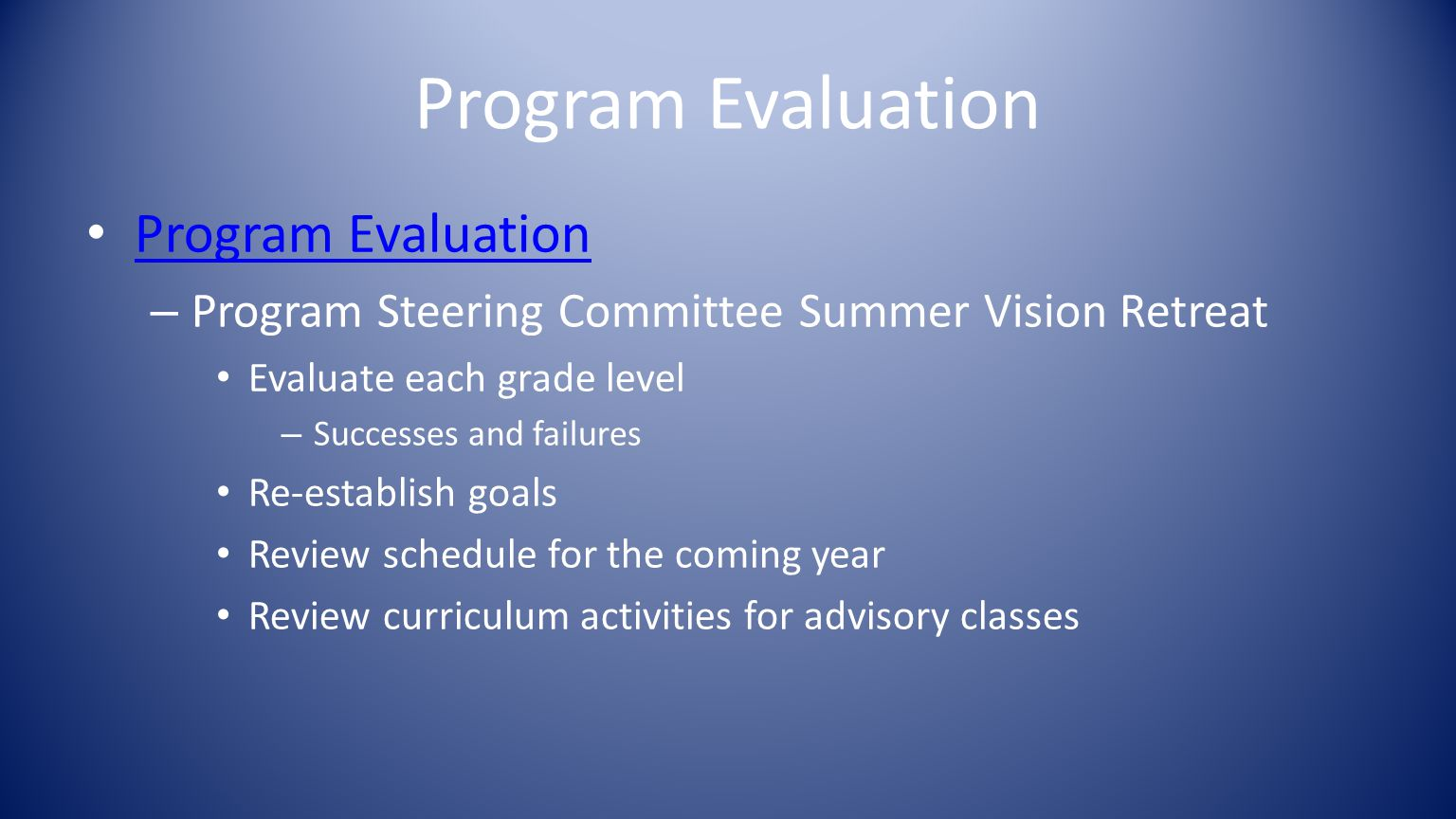Program Evaluation – Program Steering Committee Summer Vision Retreat Evaluate each grade level – Successes and failures Re-establish goals Review schedule for the coming year Review curriculum activities for advisory classes