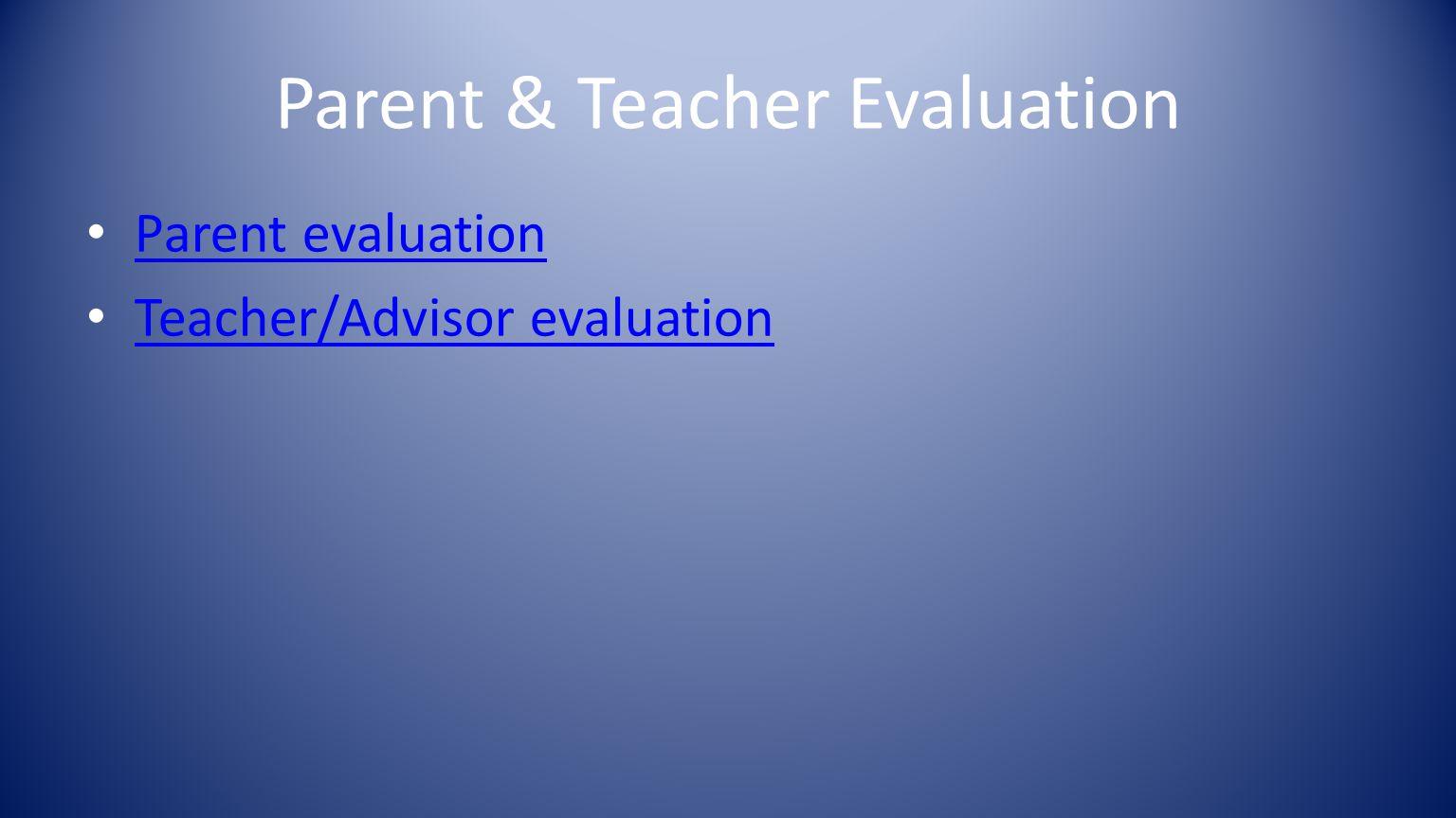 Parent & Teacher Evaluation Parent evaluation Teacher/Advisor evaluation