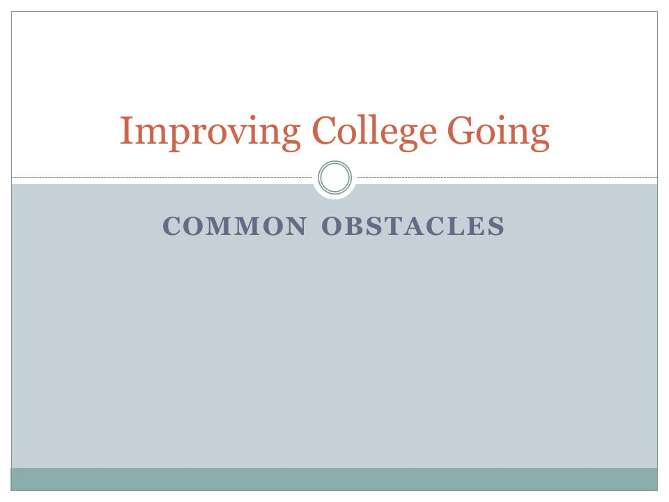Improving College Going COMMON OBSTACLES
