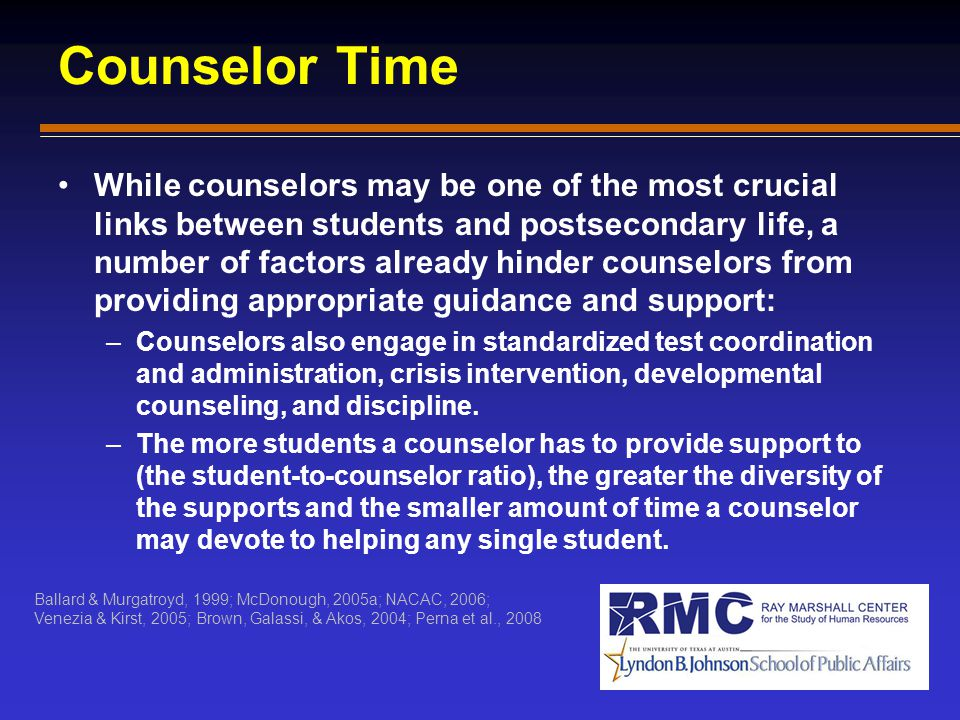 Counselor Time While counselors may be one of the most crucial links between students and postsecondary life, a number of factors already hinder couns