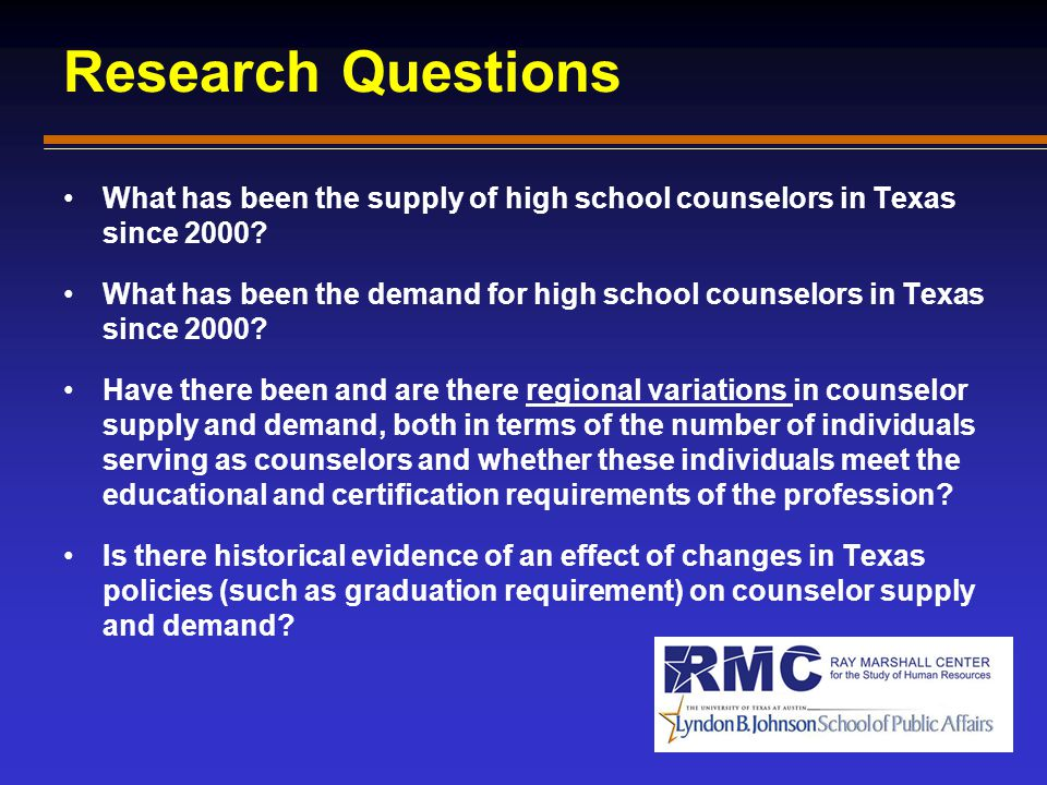Research Questions What has been the supply of high school counselors in Texas since 2000? What has been the demand for high school counselors in Texa