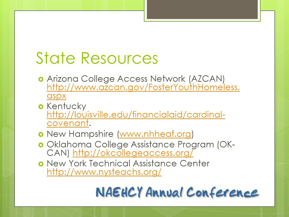 State Resources  Arizona College Access Network (AZCAN) http://www.azcan.gov/FosterYouthHomeless. aspx http://www.azcan.gov/FosterYouthHomeless. aspx