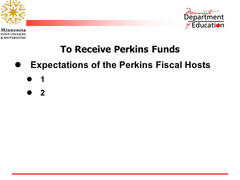To Receive Perkins Funds Expectations of the Perkins Fiscal Hosts 1 2