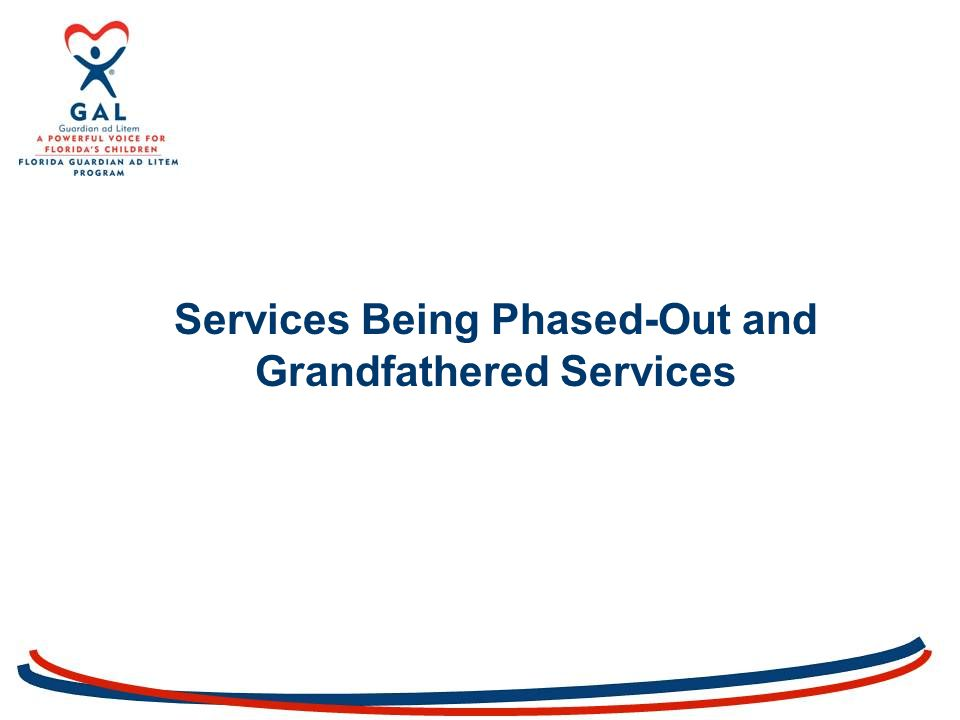 Services Being Phased-Out and Grandfathered Services