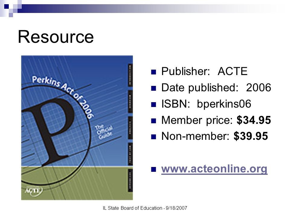 IL State Board of Education - 9/18/2007 Resource Publisher: ACTE Date published: 2006 ISBN: bperkins06 Member price: $34.95 Non-member: $39.95 www.acteonline.org