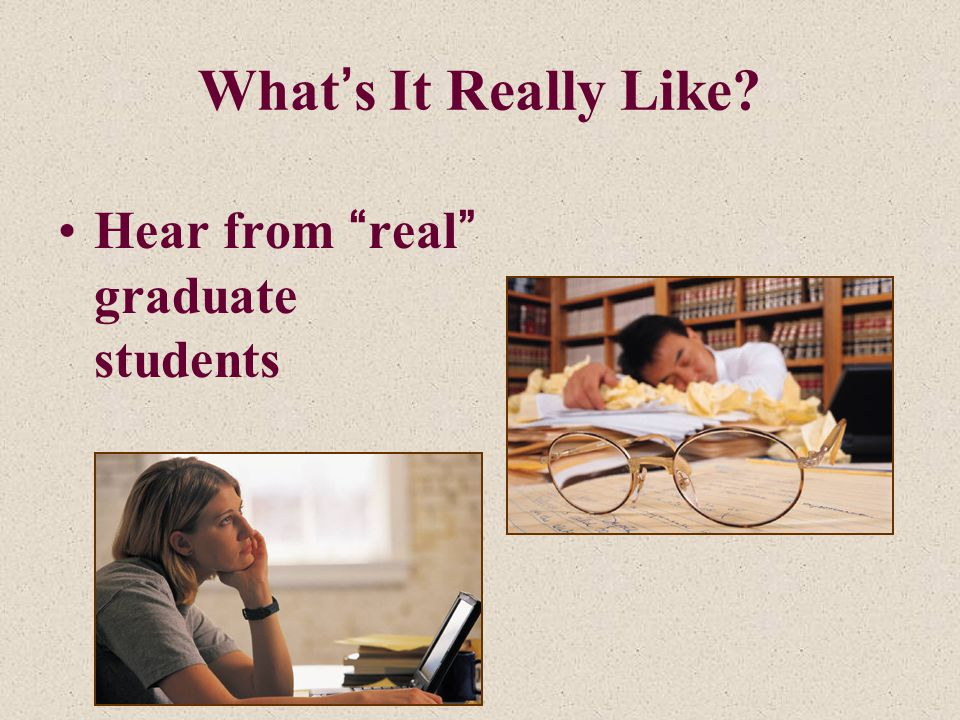 What's It Really Like Hear from real graduate students