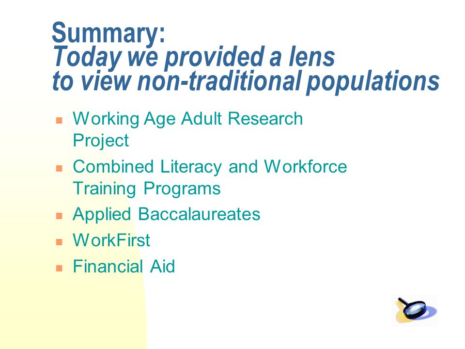 Summary: Today we provided a lens to view non-traditional populations Working Age Adult Research Project Combined Literacy and Workforce Training Prog