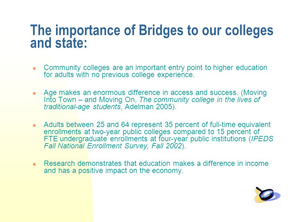 The importance of Bridges to our colleges and state: Community colleges are an important entry point to higher education for adults with no previous c