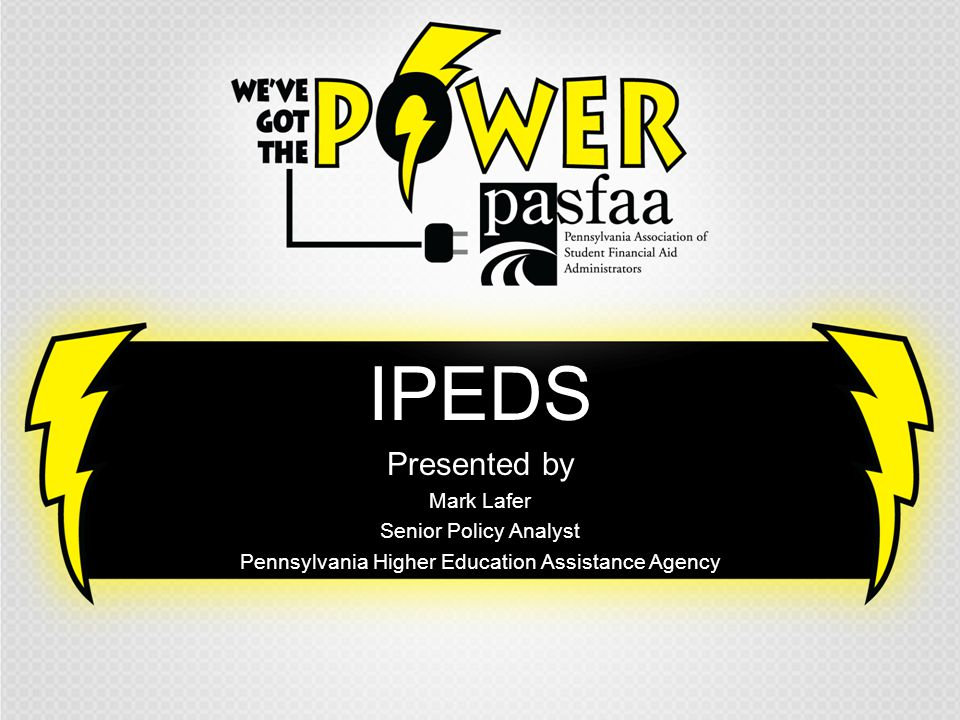 IPEDS Presented by Mark Lafer Senior Policy Analyst Pennsylvania Higher Education Assistance Agency