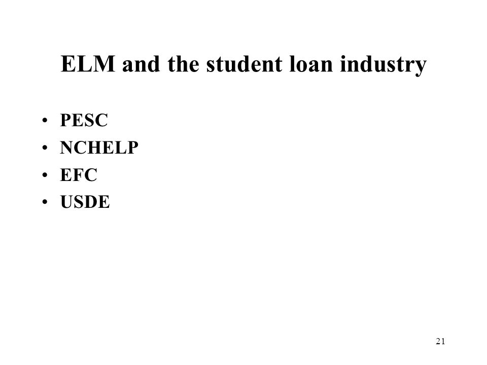 21 ELM and the student loan industry PESC NCHELP EFC USDE