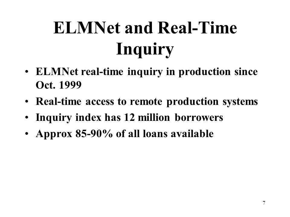 7 ELMNet and Real-Time Inquiry ELMNet real-time inquiry in production since Oct.