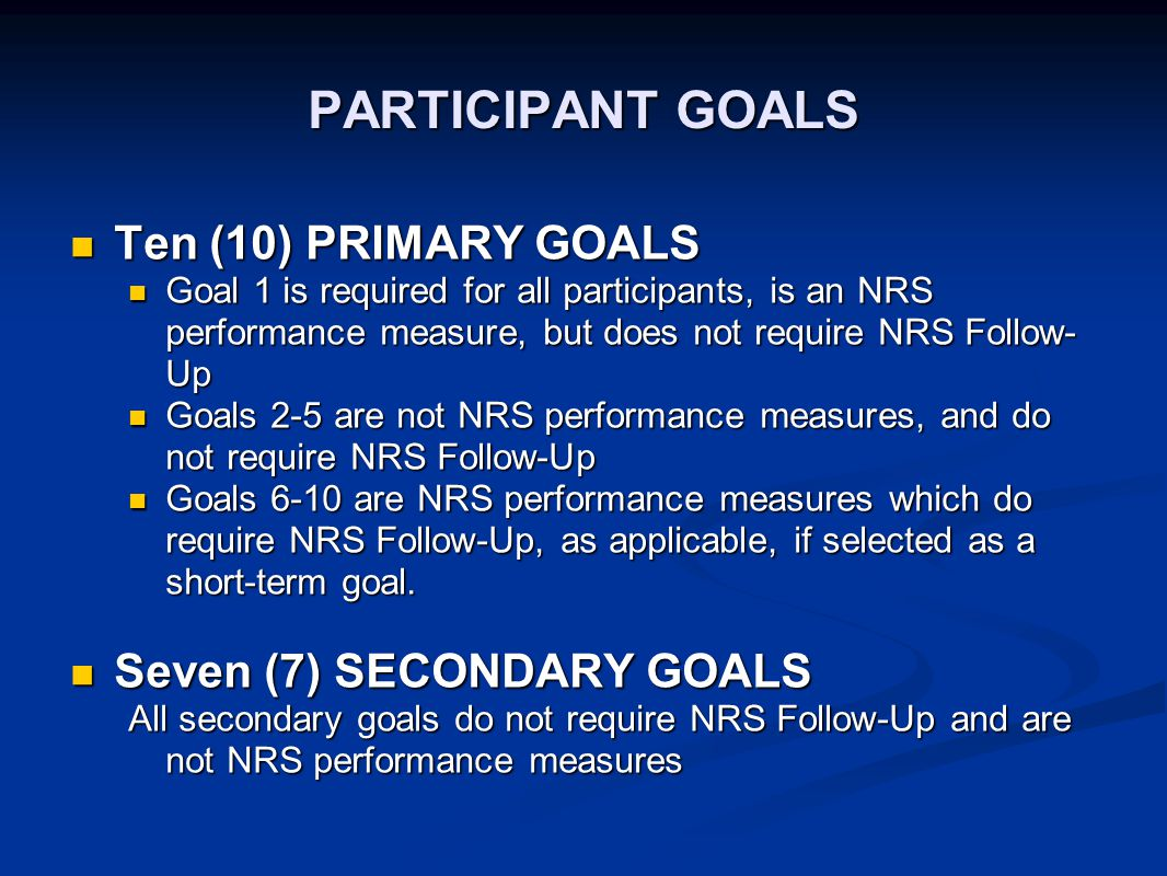 PARTICIPANT GOALS Ten (10) PRIMARY GOALS Ten (10) PRIMARY GOALS Goal 1 is required for all participants, is an NRS performance measure, but does not r