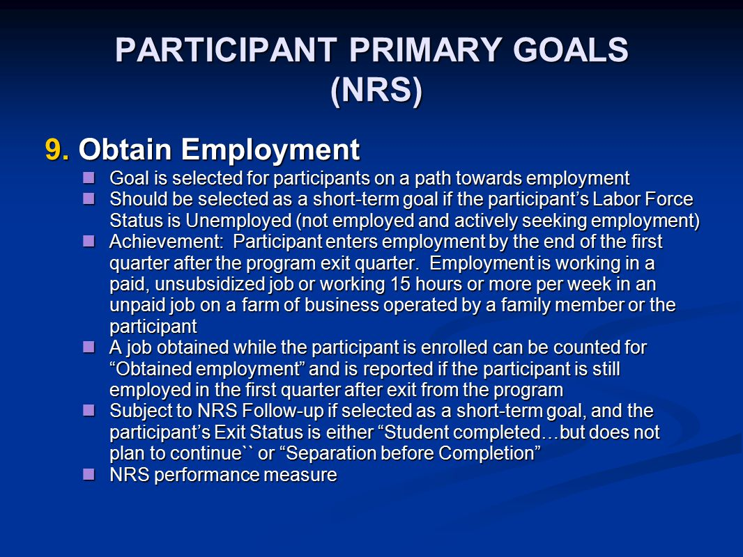 PARTICIPANT PRIMARY GOALS (NRS) 9.Obtain Employment Goal is selected for participants on a path towards employment Goal is selected for participants o