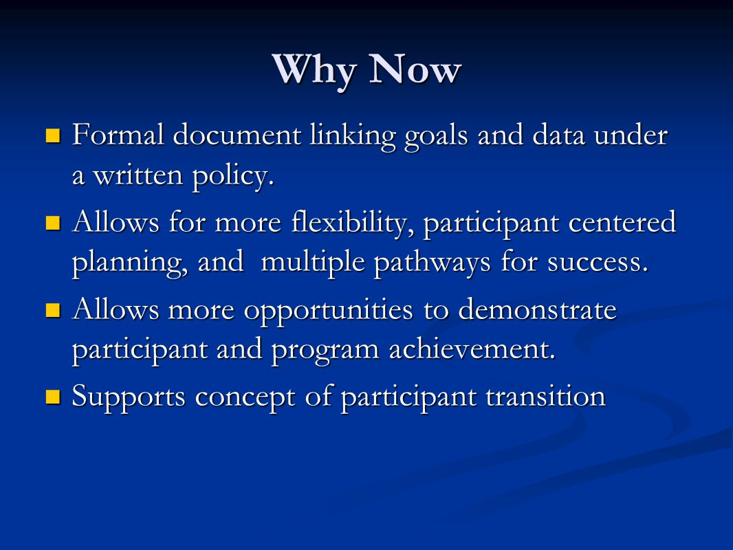 Why Now Formal document linking goals and data under a written policy. Formal document linking goals and data under a written policy. Allows for more